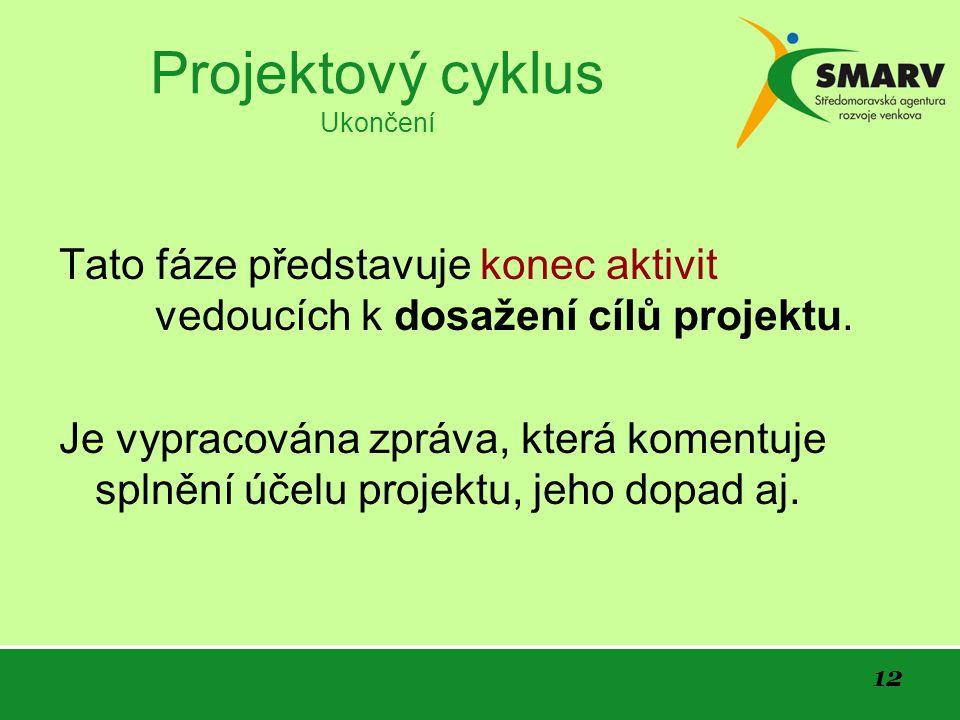 12 Projektový cyklus Ukončení Tato fáze představuje konec aktivit vedoucích k dosažení cílů projektu.