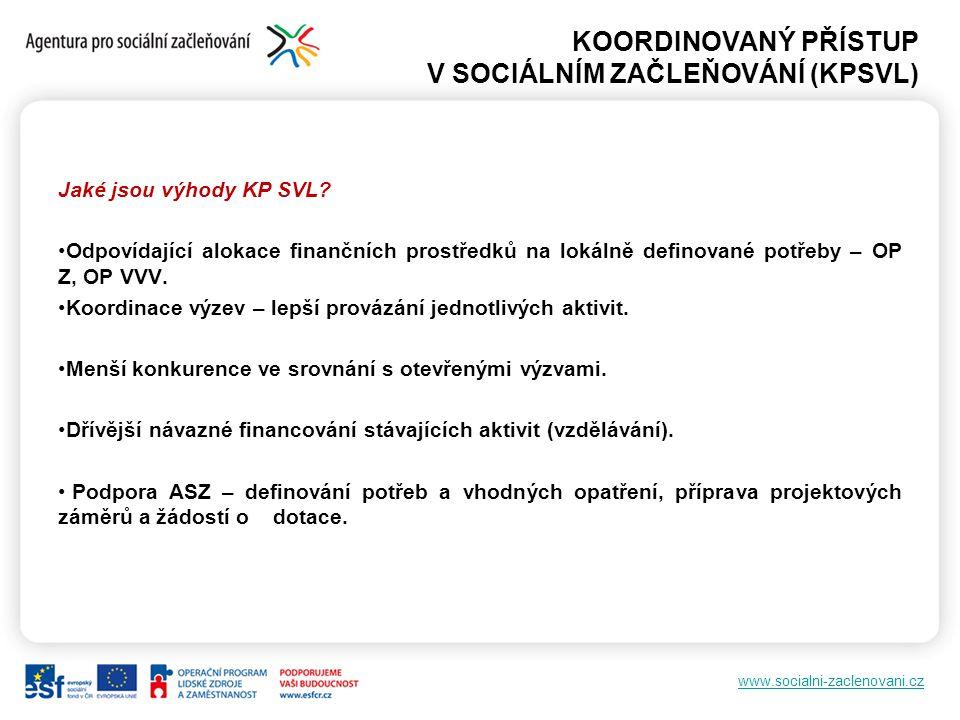 www.socialni-zaclenovani.cz KOORDINOVANÝ PŘÍSTUP V SOCIÁLNÍM ZAČLEŇOVÁNÍ (KPSVL) Jaké jsou výhody KP SVL? Odpovídající alokace finančních prostředků n
