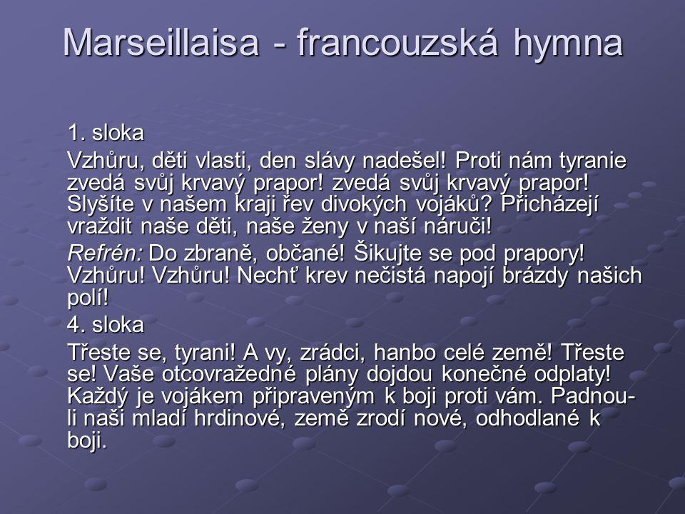 Marseillaisa - francouzská hymna 1.sloka Vzhůru, děti vlasti, den slávy nadešel.
