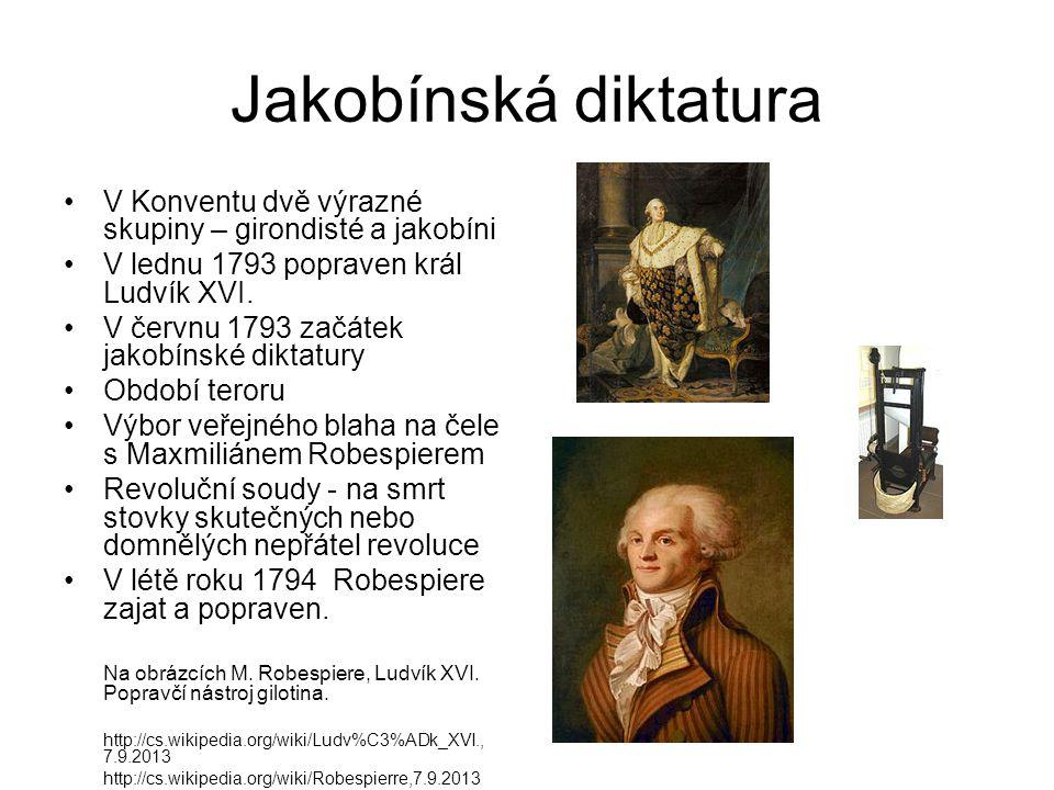 Jakobínská diktatura V Konventu dvě výrazné skupiny – girondisté a jakobíni V lednu 1793 popraven král Ludvík XVI.
