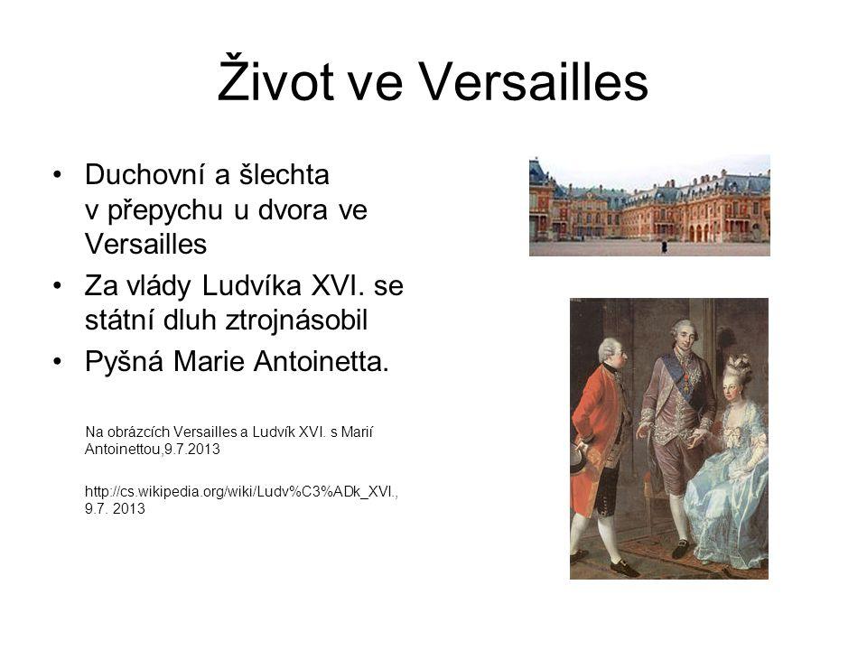 Život ve Versailles Duchovní a šlechta v přepychu u dvora ve Versailles Za vlády Ludvíka XVI.