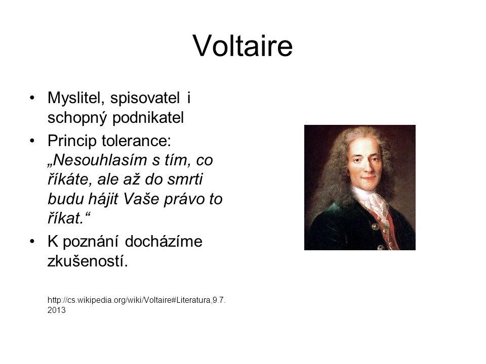 """Voltaire Myslitel, spisovatel i schopný podnikatel Princip tolerance: """"Nesouhlasím s tím, co říkáte, ale až do smrti budu hájit Vaše právo to říkat. K poznání docházíme zkušeností."""