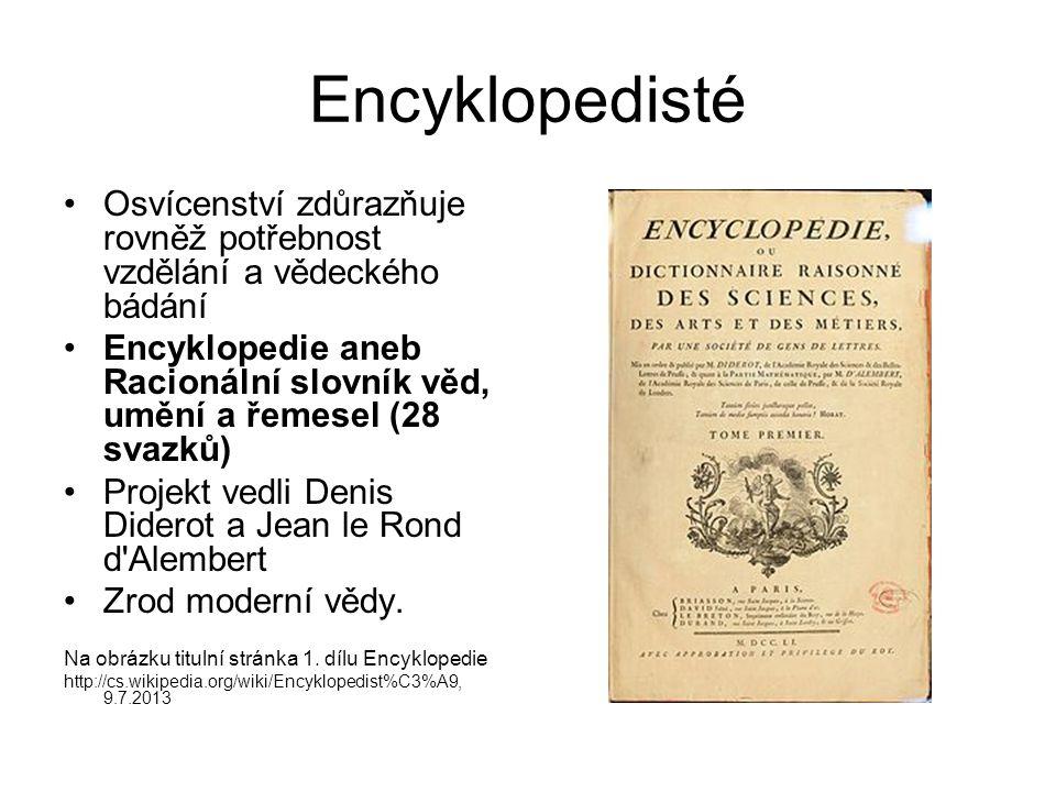 Encyklopedisté Osvícenství zdůrazňuje rovněž potřebnost vzdělání a vědeckého bádání Encyklopedie aneb Racionální slovník věd, umění a řemesel (28 svazků) Projekt vedli Denis Diderot a Jean le Rond d Alembert Zrod moderní vědy.