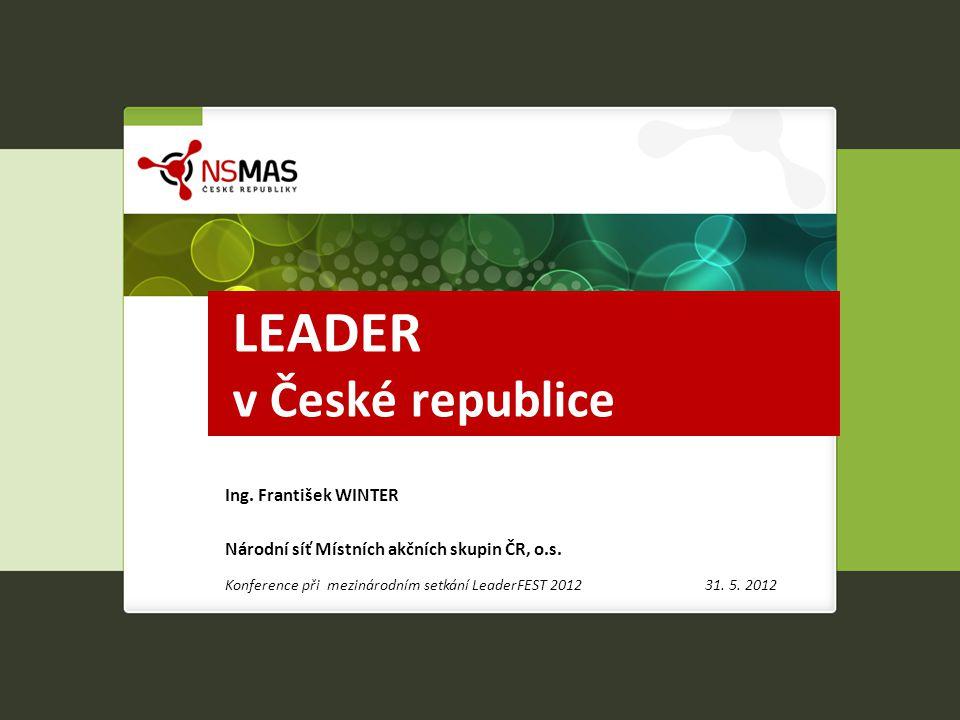 LEADER v České republice Ing.František WINTER Národní síť Místních akčních skupin ČR, o.s.