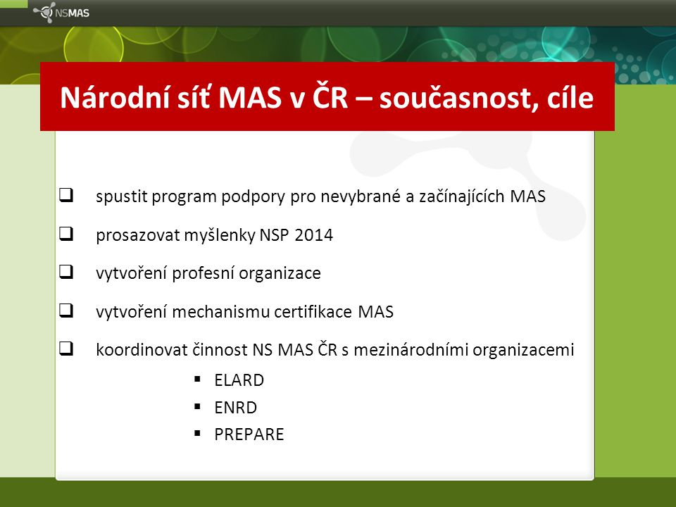 Národní síť MAS v ČR – současnost, cíle  spustit program podpory pro nevybrané a začínajících MAS  prosazovat myšlenky NSP 2014  vytvoření profesní