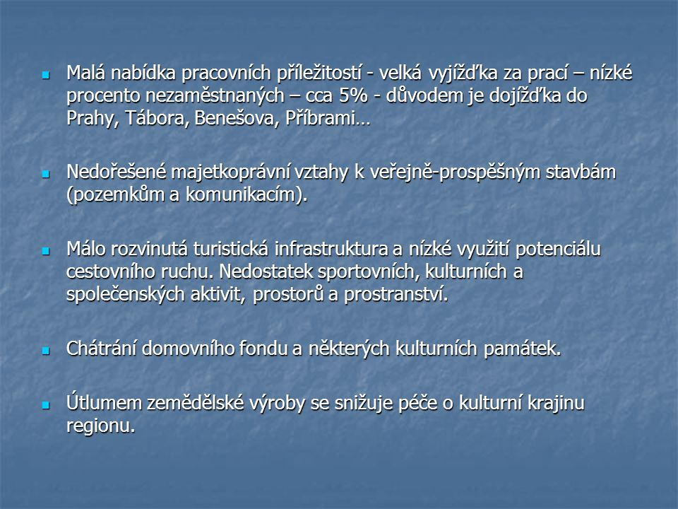 Malá nabídka pracovních příležitostí - velká vyjížďka za prací – nízké procento nezaměstnaných – cca 5% - důvodem je dojížďka do Prahy, Tábora, Benešo