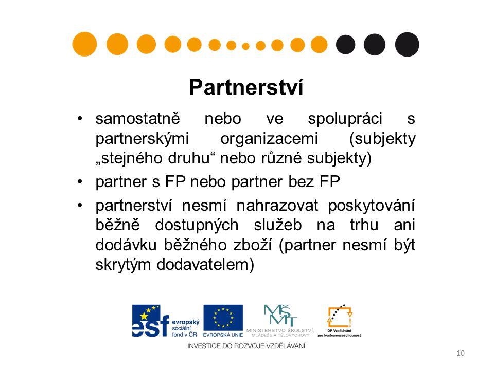 """Partnerství samostatně nebo ve spolupráci s partnerskými organizacemi (subjekty """"stejného druhu nebo různé subjekty) partner s FP nebo partner bez FP partnerství nesmí nahrazovat poskytování běžně dostupných služeb na trhu ani dodávku běžného zboží (partner nesmí být skrytým dodavatelem) 10"""