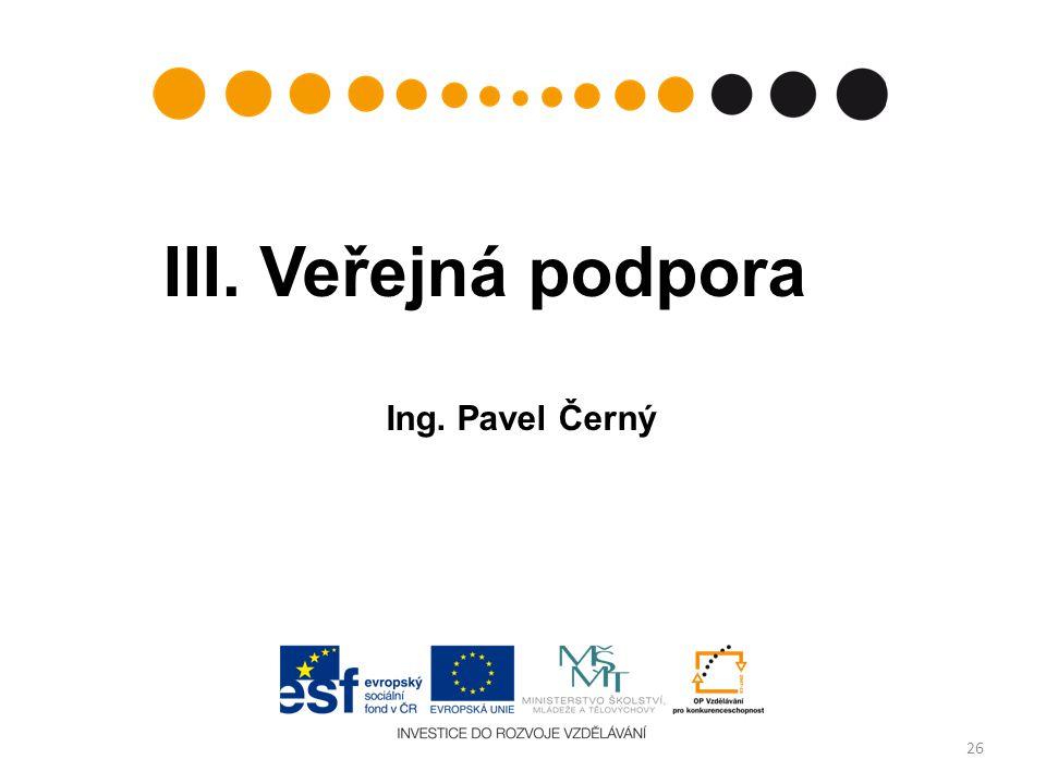 III. Veřejná podpora Ing. Pavel Černý 26