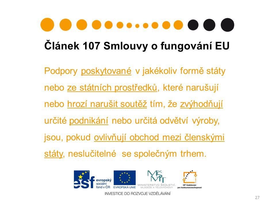 Článek 107 Smlouvy o fungování EU Podpory poskytované v jakékoliv formě státy nebo ze státních prostředků, které narušují nebo hrozí narušit soutěž tím, že zvýhodňují určité podnikání nebo určitá odvětví výroby, jsou, pokud ovlivňují obchod mezi členskými státy, neslučitelné se společným trhem.