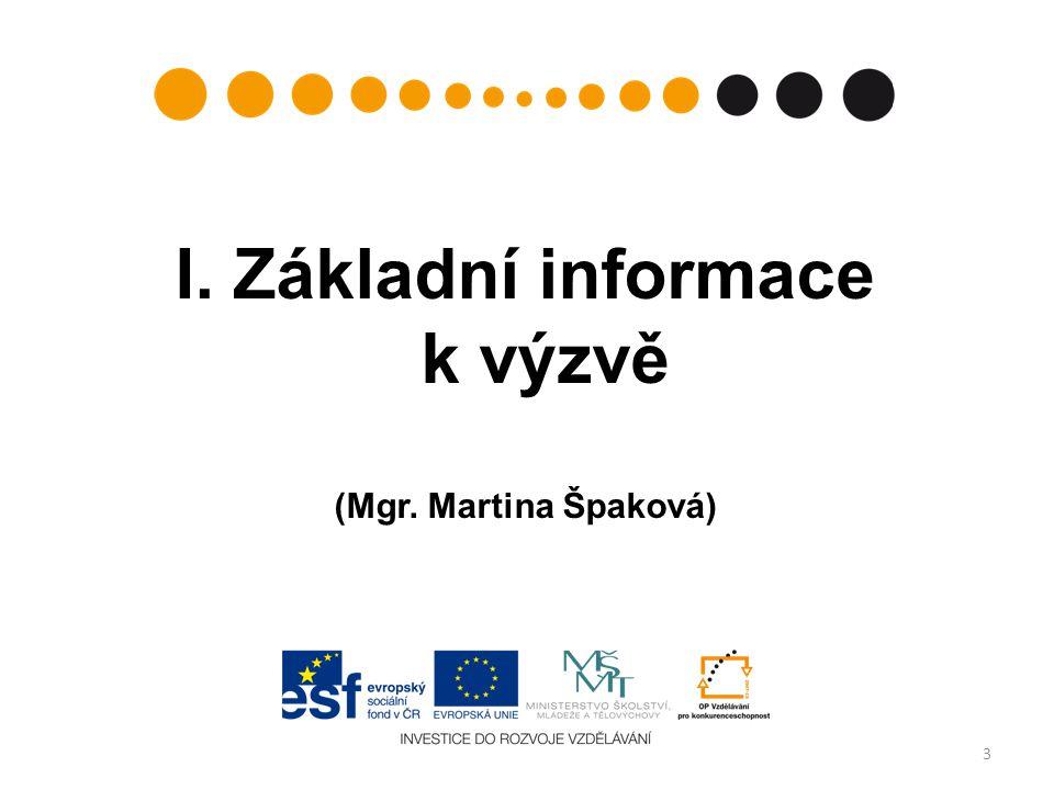 Výzva, termíny výzvy, doba trvání číslo výzvy v informačním systému: 17 (Prioritní osa: 2 - Terciární vzdělávání, výzkum a vývoj, Oblast podpory 2.4 – Partnerství a sítě) datum vyhlášení výzvy:26.
