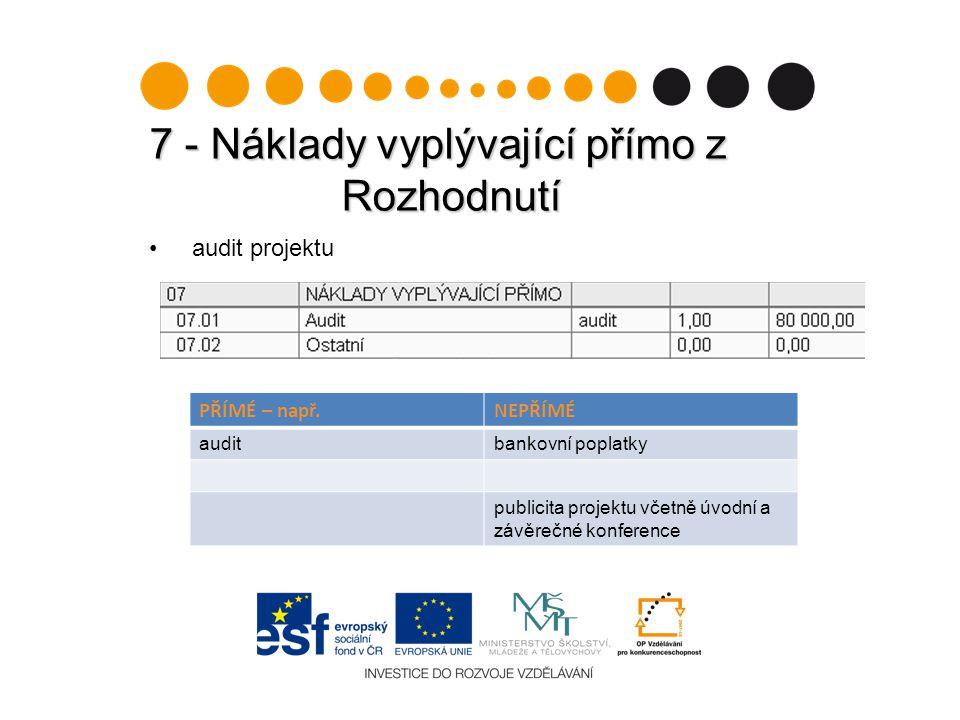 7 - Náklady vyplývající přímo z Rozhodnutí audit projektu PŘÍMÉ – např.NEPŘÍMÉ auditbankovní poplatky publicita projektu včetně úvodní a závěrečné konference