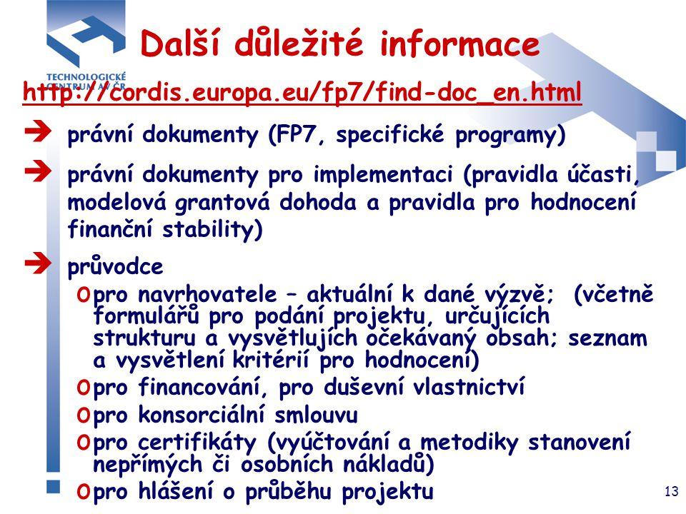 13 Další důležité informace http://cordis.europa.eu/fp7/find-doc_en.html  právní dokumenty (FP7, specifické programy)  právní dokumenty pro implemen