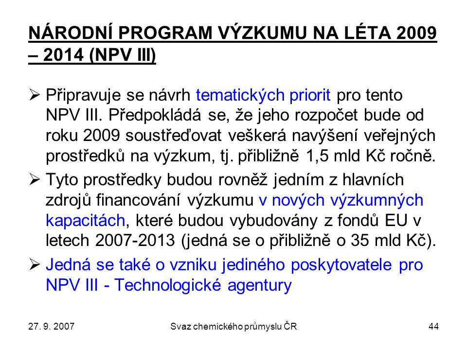 27. 9. 2007Svaz chemického průmyslu ČR44 NÁRODNÍ PROGRAM VÝZKUMU NA LÉTA 2009 – 2014 (NPV III)  Připravuje se návrh tematických priorit pro tento NPV