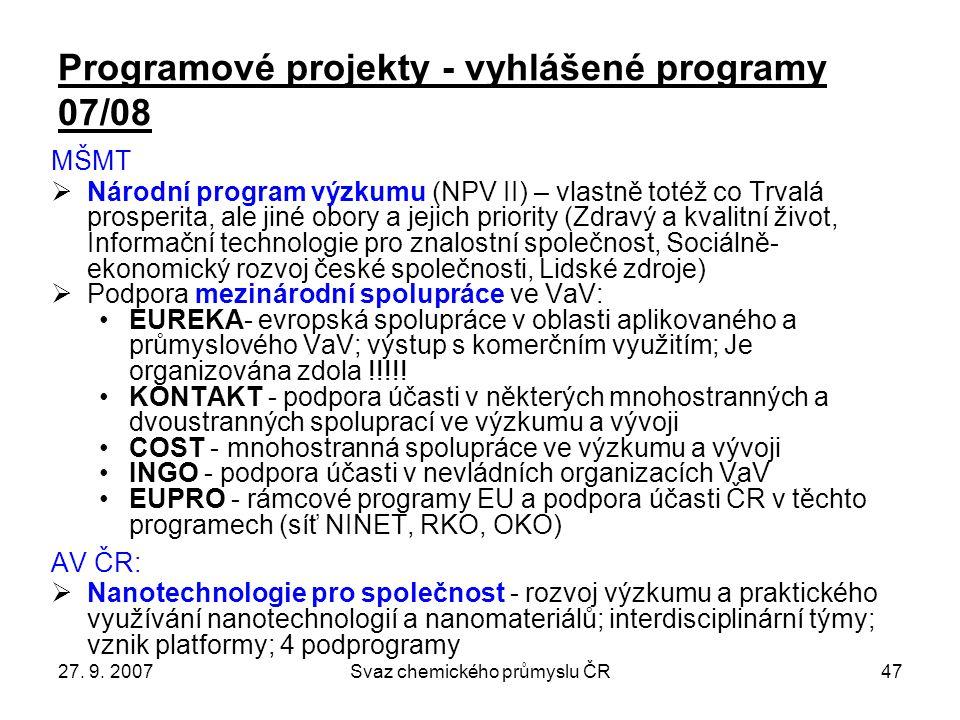 27. 9. 2007Svaz chemického průmyslu ČR47 Programové projekty - vyhlášené programy 07/08 MŠMT  Národní program výzkumu (NPV II) – vlastně totéž co Trv