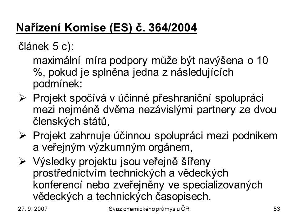 27. 9. 2007Svaz chemického průmyslu ČR53 Nařízení Komise (ES) č. 364/2004 článek 5 c): maximální míra podpory může být navýšena o 10 %, pokud je splně