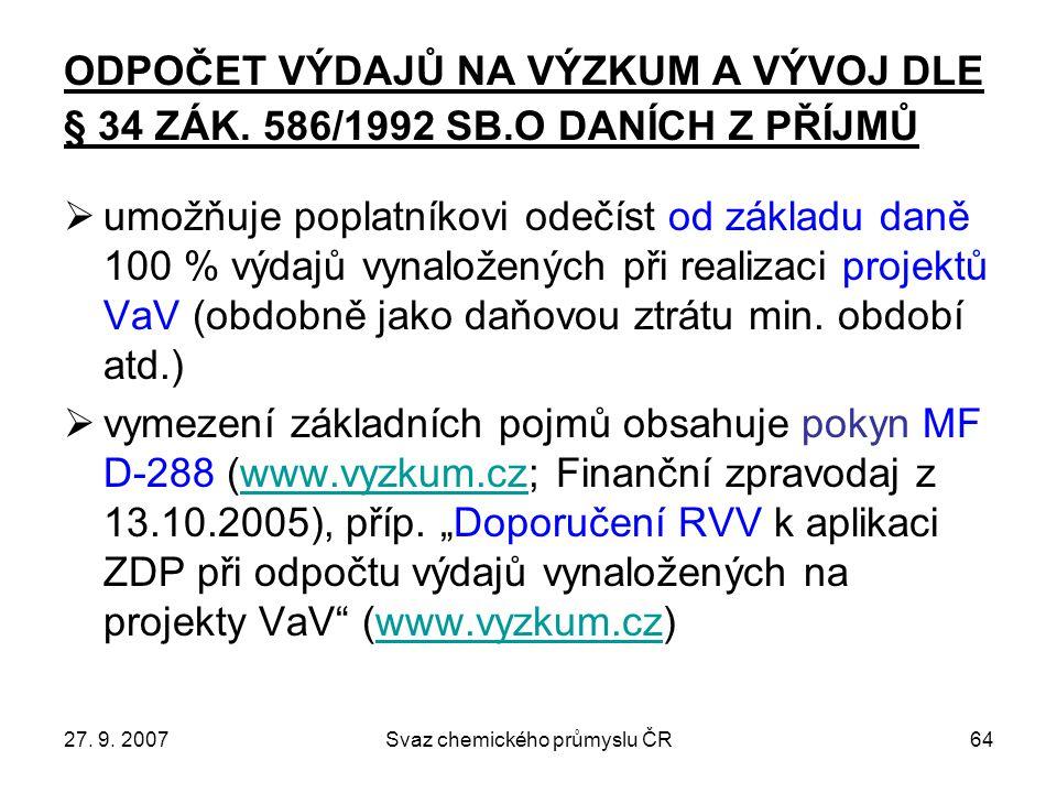 27. 9. 2007Svaz chemického průmyslu ČR64 ODPOČET VÝDAJŮ NA VÝZKUM A VÝVOJ DLE § 34 ZÁK.