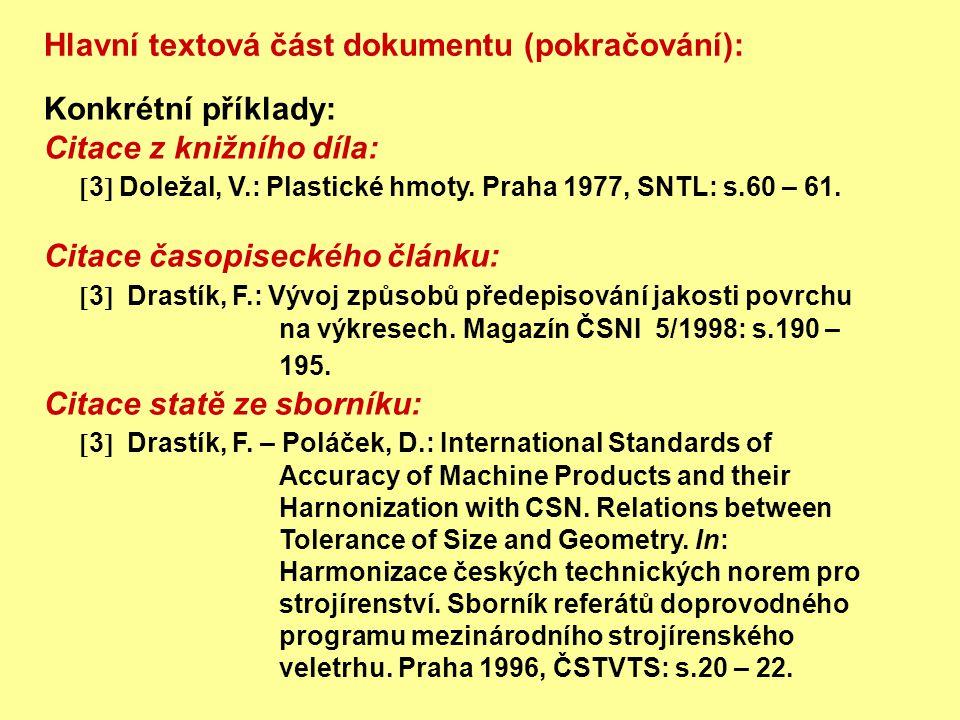 Konkrétní příklady: Citace z knižního díla:  3  Doležal, V.: Plastické hmoty. Praha 1977, SNTL: s.60 – 61. Citace časopiseckého článku:  3  Drastí
