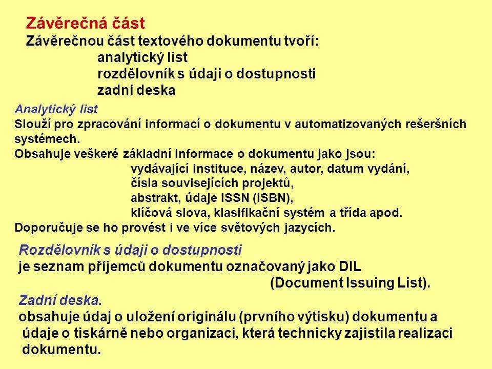 Závěrečná část Závěrečnou část textového dokumentu tvoří: analytický list rozdělovník s údaji o dostupnosti zadní deska Analytický list Slouží pro zpr