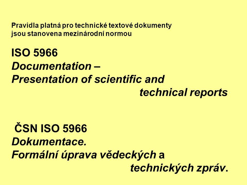 Technická zpráva rozsáhlejší text.dokument zpracovávaný obvykle k určité události na př,: ukončení etapy výzkumu, ukončení zkoušek prototypu Její náležitosti by měly splňovat všechny rozsáhlejší technické dokumenty tedy i např.: Ročníková práce, Diplomová práce, Bakalářská práce Technická zpráva má podle ČSN ISO 5966 tyto části: úvodní část hlavní textová část závěrečná část dodatky, přílohy