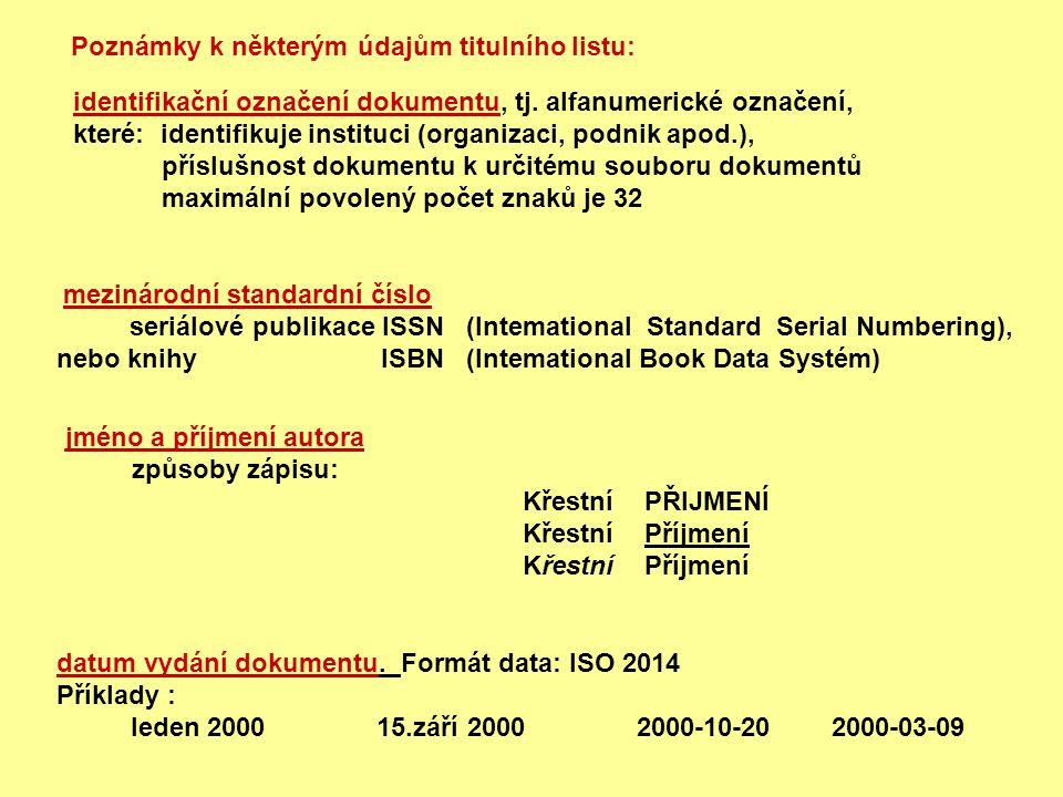 identifikační označení dokumentu, tj. alfanumerické označení, které: identifikuje instituci (organizaci, podnik apod.), příslušnost dokumentu k určité