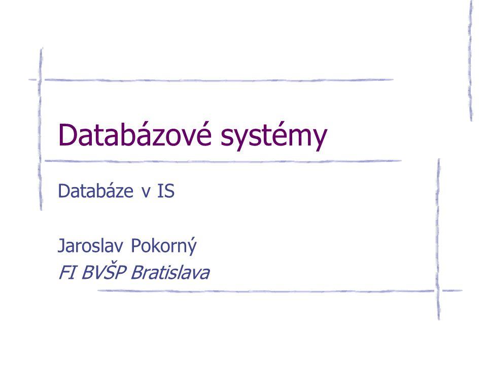 Databázové systémy Databáze v IS Jaroslav Pokorný FI BVŠP Bratislava
