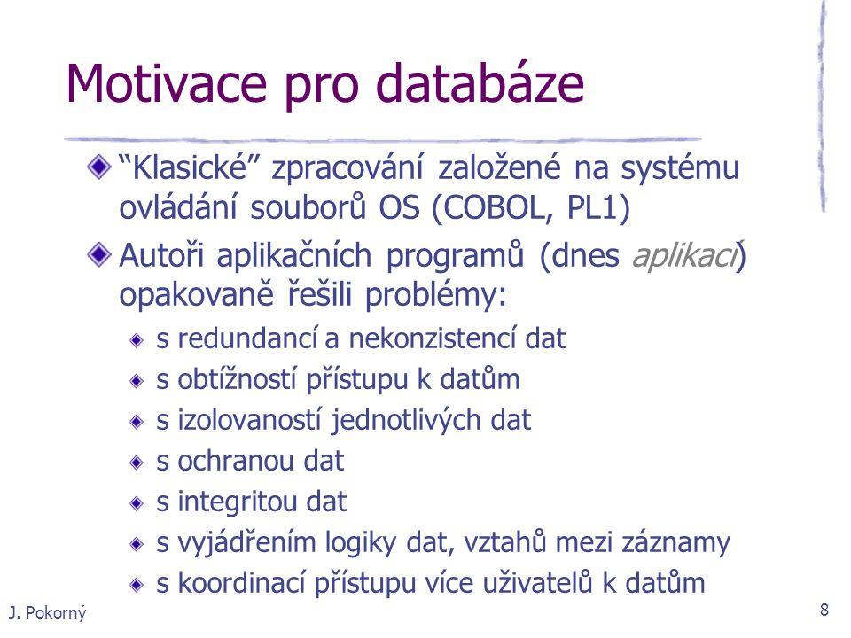 """J. Pokorný 8 Motivace pro databáze """"Klasické"""" zpracování založené na systému ovládání souborů OS (COBOL, PL1) Autoři aplikačních programů (dnes aplika"""