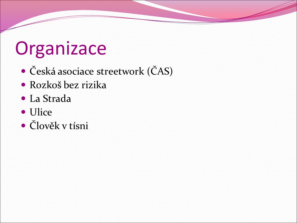 Organizace Česká asociace streetwork (ČAS) Rozkoš bez rizika La Strada Ulice Člověk v tísni