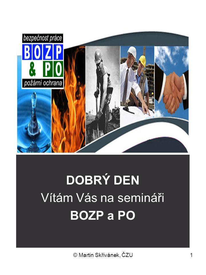 © Martin Skřivánek, ČZU1 DOBRÝ DEN Vítám Vás na semináři BOZP a PO