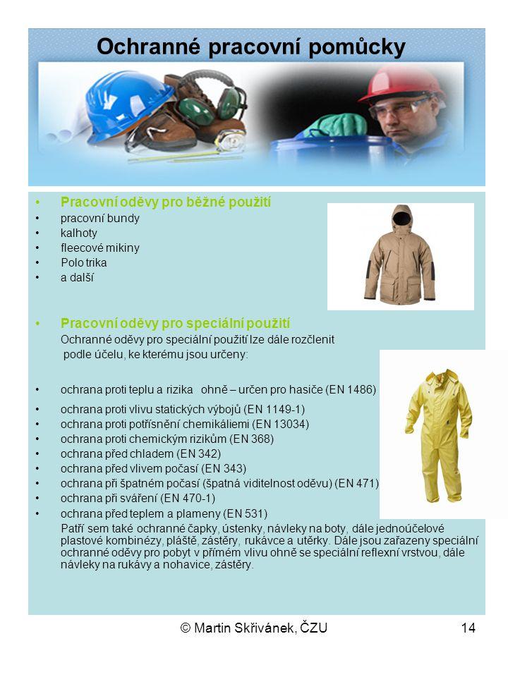 © Martin Skřivánek, ČZU14 Ochranné pracovní pomůcky Pracovní oděvy pro běžné použití pracovní bundy kalhoty fleecové mikiny Polo trika a další Pracovn
