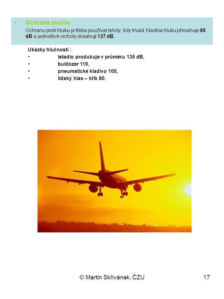 © Martin Skřivánek, ČZU17 Ochrana sluchu Ochranu proti hluku je třeba používat tehdy, kdy trvalá hladina hluku přesahuje 85 dB a jednotlivé vrcholy do