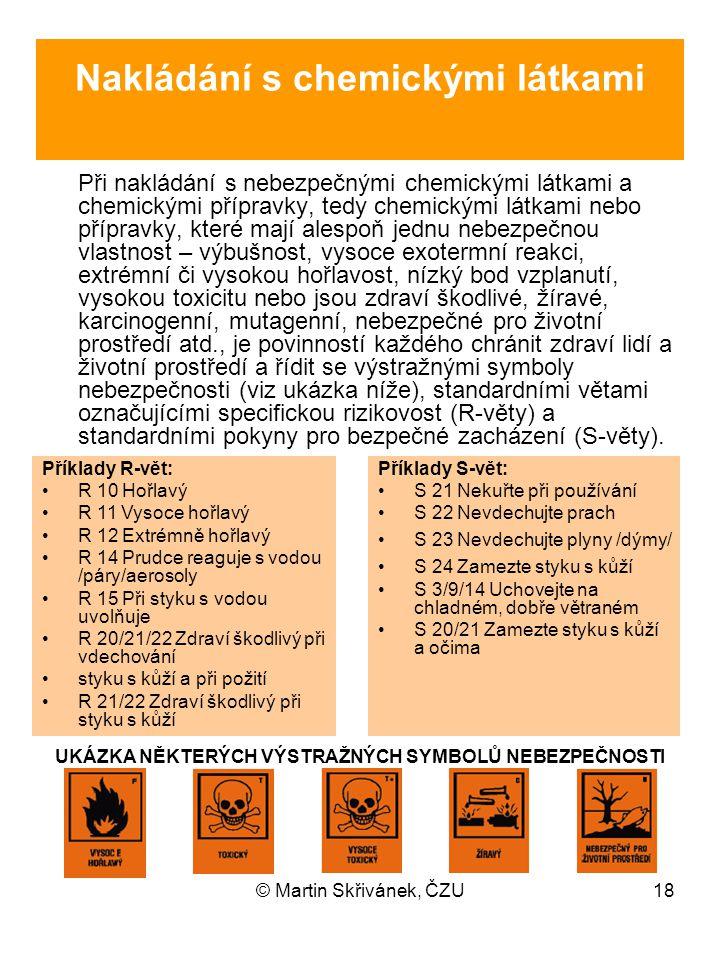 © Martin Skřivánek, ČZU18 Nakládání s chemickými látkami Při nakládání s nebezpečnými chemickými látkami a chemickými přípravky, tedy chemickými látka