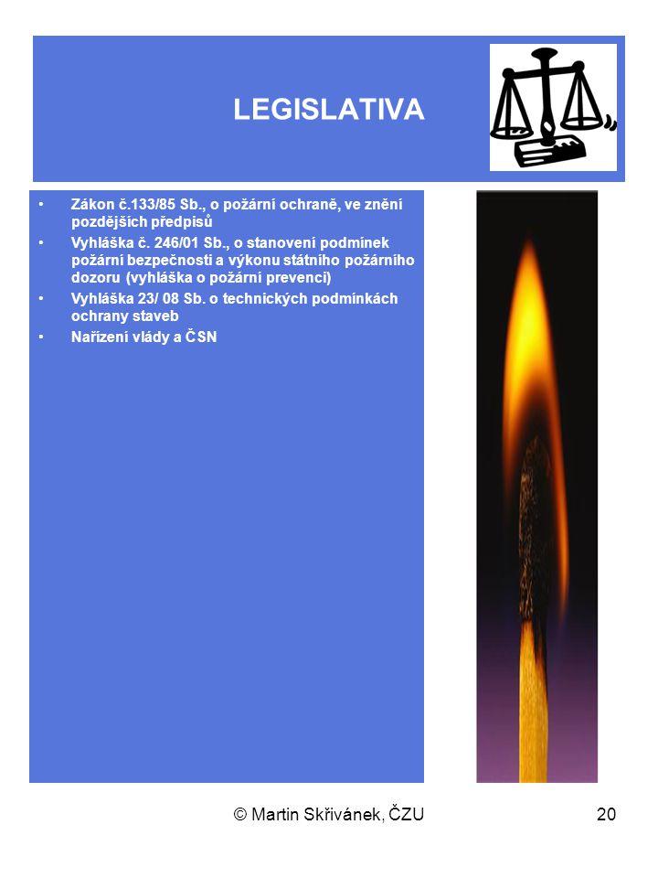 © Martin Skřivánek, ČZU20 LEGISLATIVA Zákon č.133/85 Sb., o požární ochraně, ve znění pozdějších předpisů Vyhláška č. 246/01 Sb., o stanovení podmínek