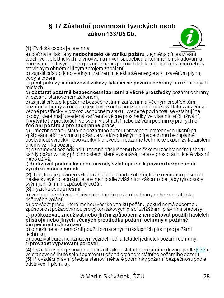 © Martin Skřivánek, ČZU28 § 17 Základní povinnosti fyzických osob zákon 133/ 85 Sb. (1) Fyzická osoba je povinna a) počínat si tak, aby nedocházelo ke