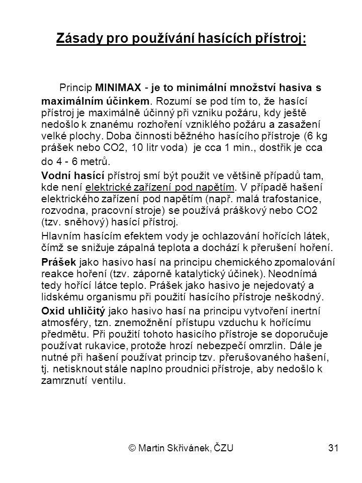 © Martin Skřivánek, ČZU31 Zásady pro používání hasících přístroj: Princip MINIMAX - je to minimální množství hasiva s maximálním účinkem. Rozumí se po