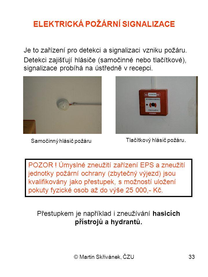© Martin Skřivánek, ČZU33 ELEKTRICKÁ POŽÁRNÍ SIGNALIZACE Je to zařízení pro detekci a signalizaci vzniku požáru. Detekci zajišťují hlásiče (samočinné