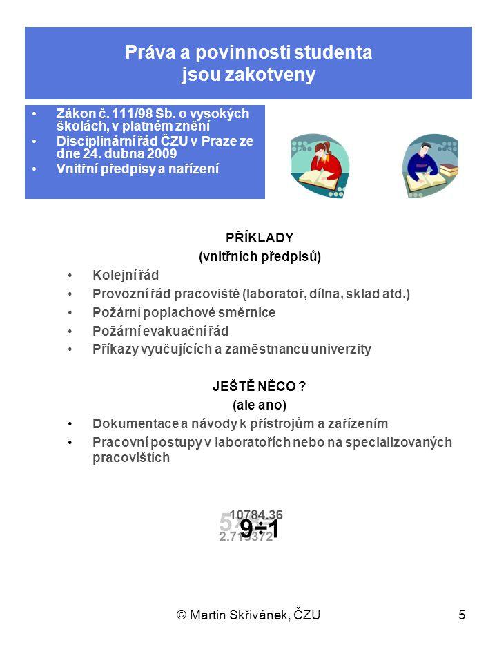 © Martin Skřivánek, ČZU5 Práva a povinnosti studenta jsou zakotveny Zákon č. 111/98 Sb. o vysokých školách, v platném znění Disciplinární řád ČZU v Pr