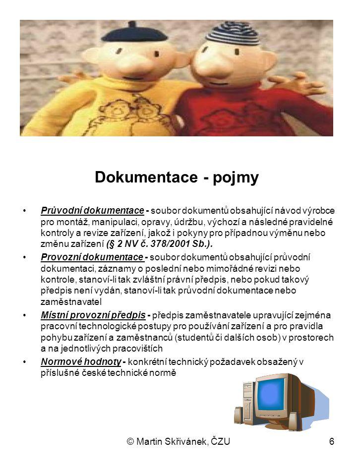 © Martin Skřivánek, ČZU6 Dokumentace - pojmy Průvodní dokumentace - soubor dokumentů obsahující návod výrobce pro montáž, manipulaci, opravy, údržbu,