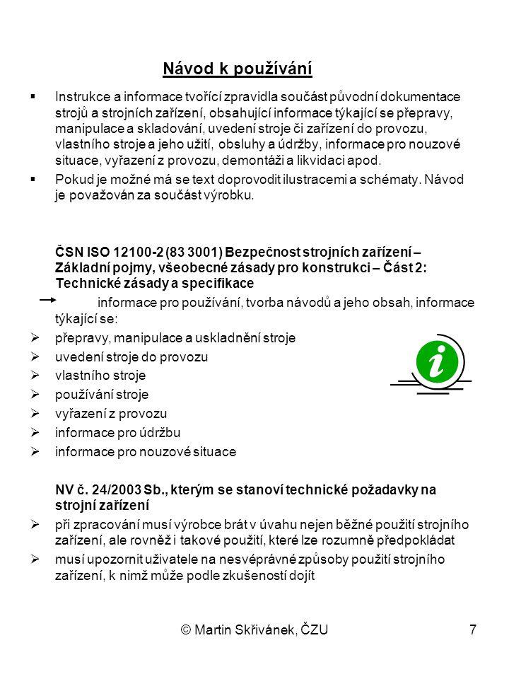 © Martin Skřivánek, ČZU7  Instrukce a informace tvořící zpravidla součást původní dokumentace strojů a strojních zařízení, obsahující informace týkaj