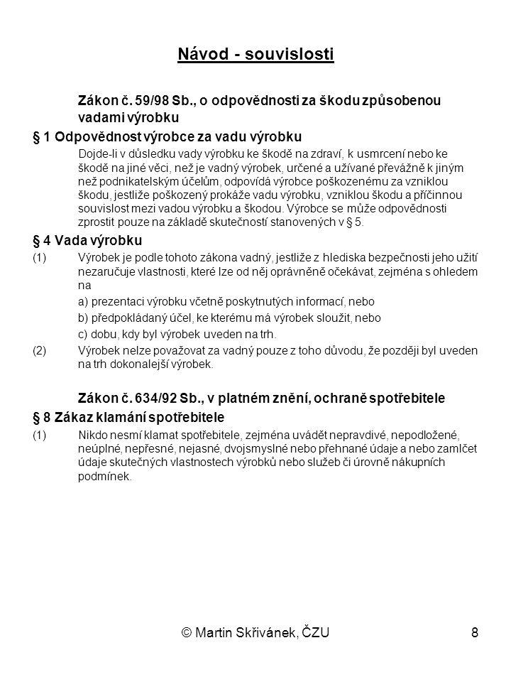© Martin Skřivánek, ČZU8 Návod - souvislosti Zákon č. 59/98 Sb., o odpovědnosti za škodu způsobenou vadami výrobku § 1 Odpovědnost výrobce za vadu výr