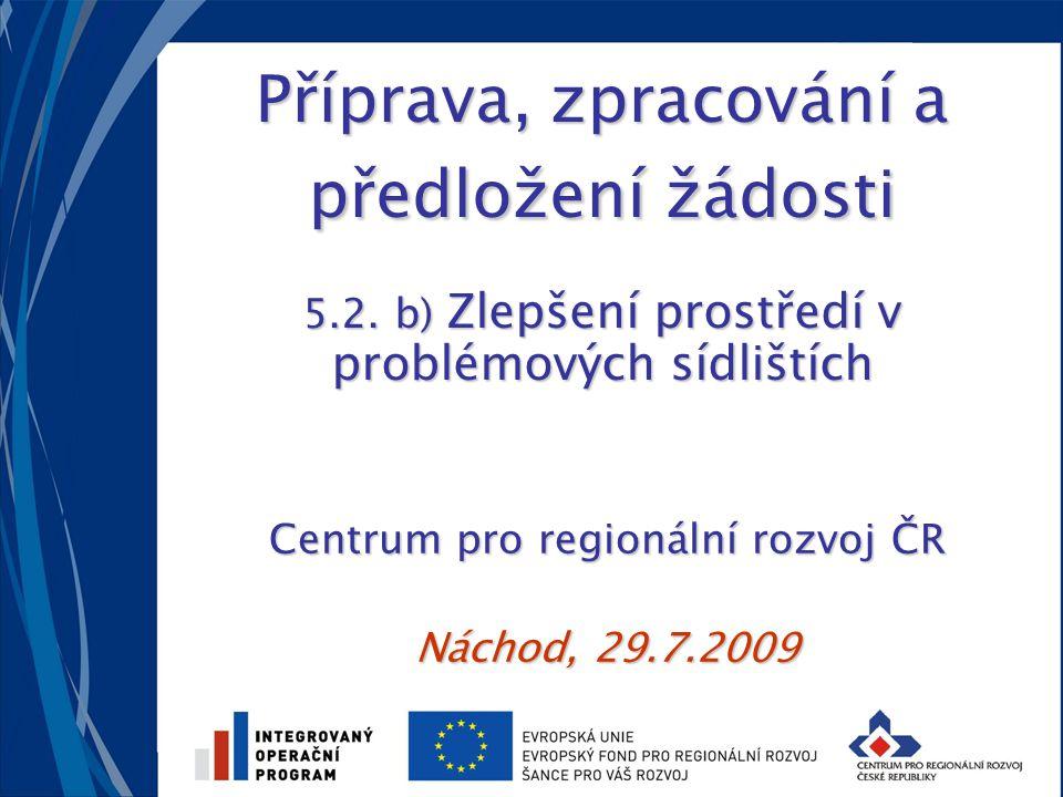 Příprava, zpracování a předložení žádosti 5.2. b) Zlepšení prostředí v problémových sídlištích Centrum pro regionální rozvoj ČR Náchod, 29.7.2009