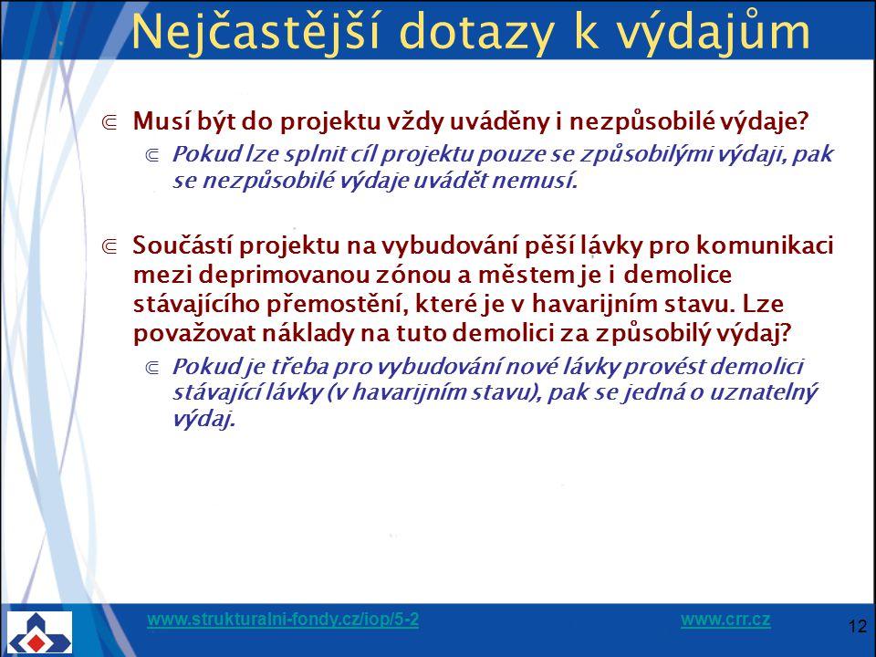 www.strukturalni-fondy.cz/iop/5-2www.strukturalni-fondy.cz/iop/5-2 www.crr.czwww.crr.cz 12 Nejčastější dotazy k výdajům ⋐Musí být do projektu vždy uvá