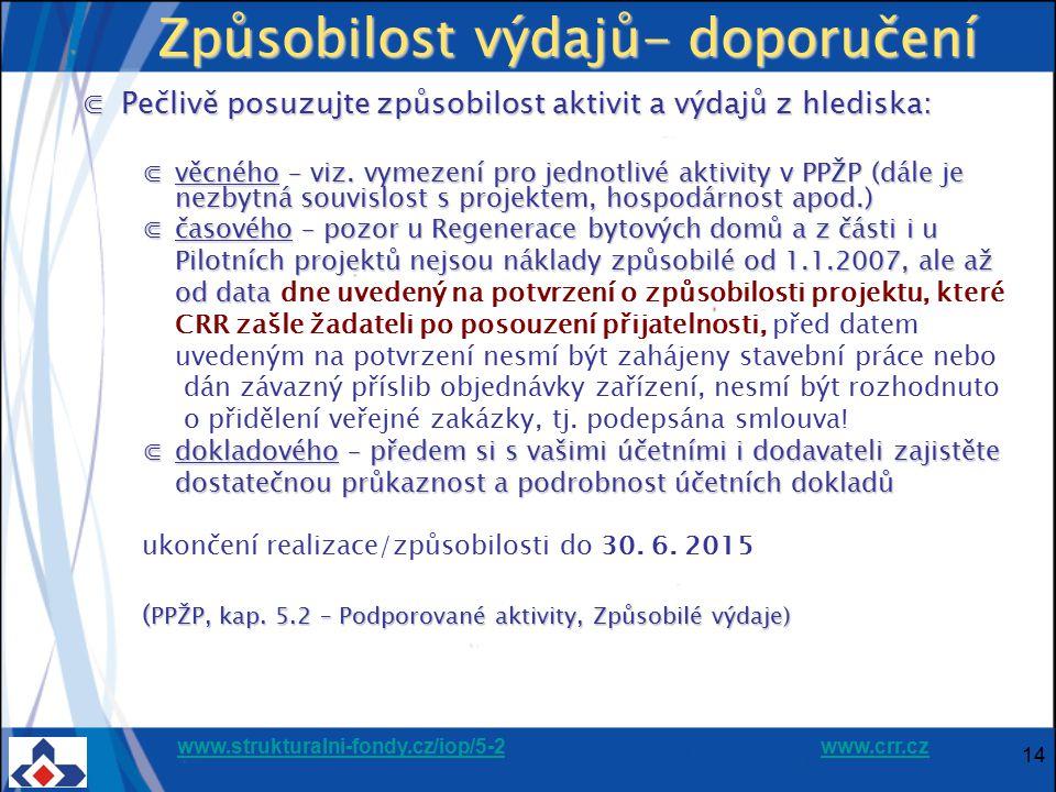 www.strukturalni-fondy.cz/iop/5-2www.strukturalni-fondy.cz/iop/5-2 www.crr.czwww.crr.cz 14 Způsobilost výdajů- doporučení ⋐Pečlivě posuzujte způsobilo