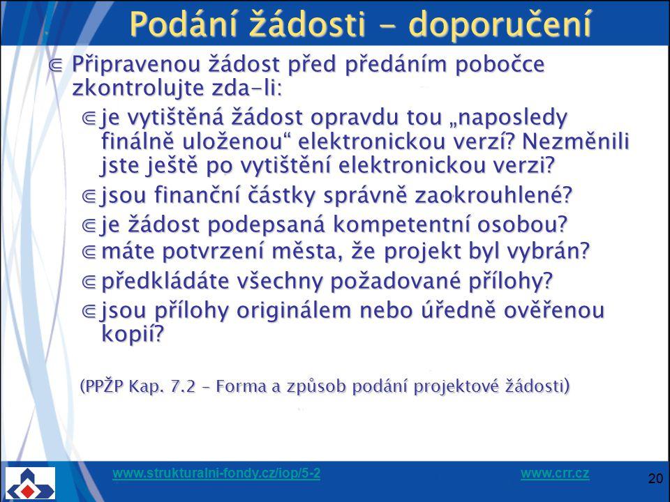 www.strukturalni-fondy.cz/iop/5-2www.strukturalni-fondy.cz/iop/5-2 www.crr.czwww.crr.cz 20 Podání žádosti - doporučení ⋐Připravenou žádost před předán