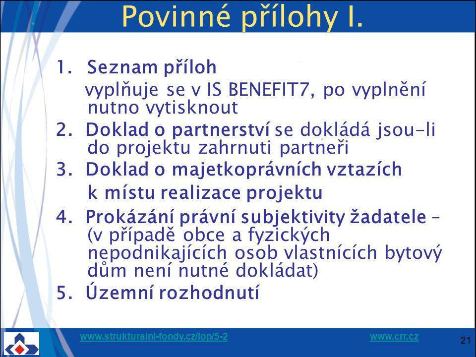 www.strukturalni-fondy.cz/iop/5-2www.strukturalni-fondy.cz/iop/5-2 www.crr.czwww.crr.cz 21 Povinné přílohy I. 1.Seznam příloh vyplňuje se v IS BENEFIT