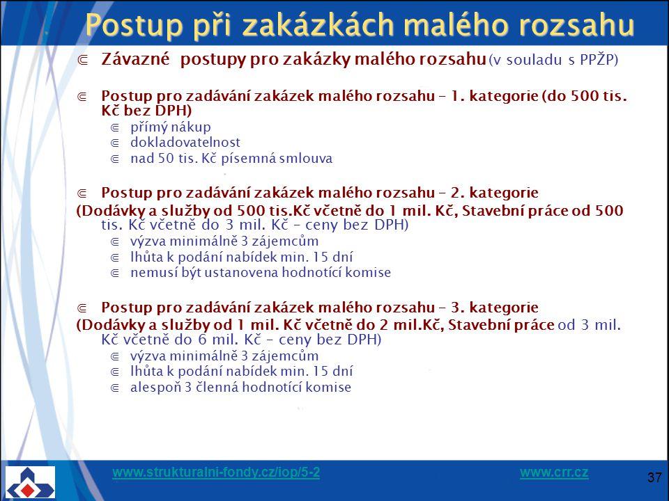 www.strukturalni-fondy.cz/iop/5-2www.strukturalni-fondy.cz/iop/5-2 www.crr.czwww.crr.cz 37 Postup při zakázkách malého rozsahu ⋐Závazné postupy pro za