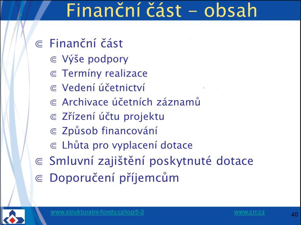 www.strukturalni-fondy.cz/iop/5-2www.strukturalni-fondy.cz/iop/5-2 www.crr.czwww.crr.cz 40 Finanční část - obsah ⋐ Finanční část ⋐ Výše podpory ⋐ Term