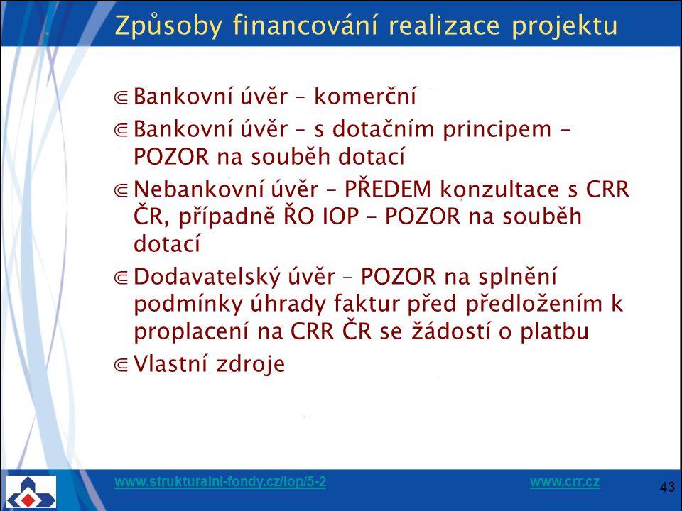 www.strukturalni-fondy.cz/iop/5-2www.strukturalni-fondy.cz/iop/5-2 www.crr.czwww.crr.cz 43 Způsoby financování realizace projektu ⋐Bankovní úvěr – kom