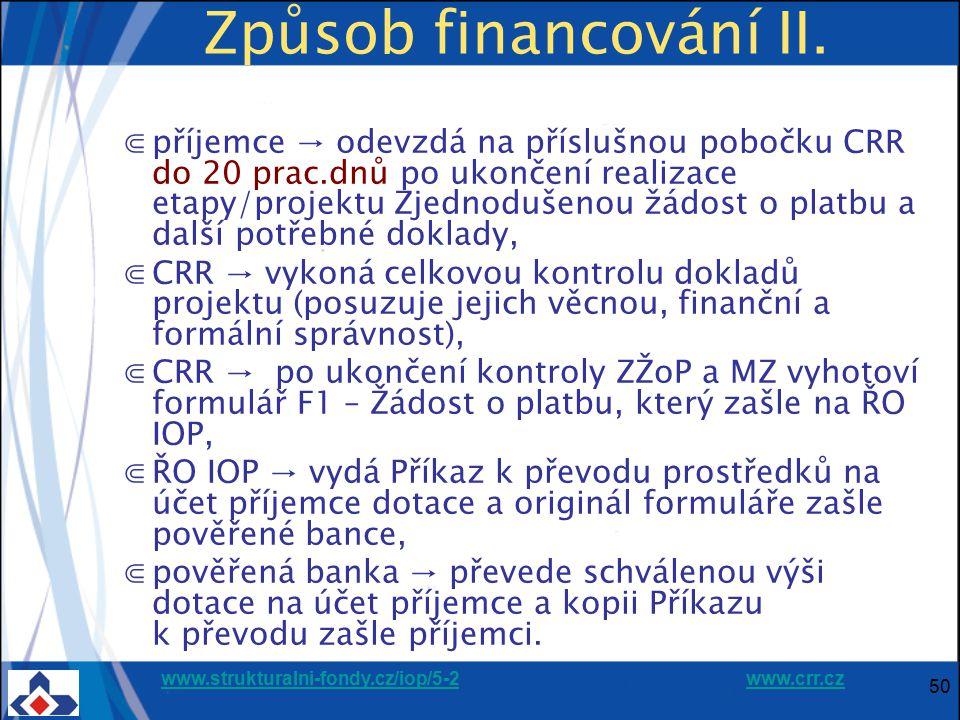 www.strukturalni-fondy.cz/iop/5-2www.strukturalni-fondy.cz/iop/5-2 www.crr.czwww.crr.cz 50 Způsob financování II. ⋐příjemce → odevzdá na příslušnou po