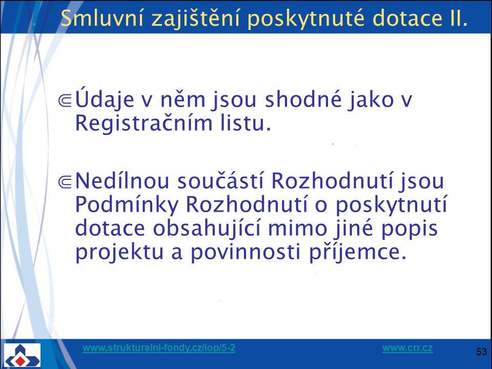 www.strukturalni-fondy.cz/iop/5-2www.strukturalni-fondy.cz/iop/5-2 www.crr.czwww.crr.cz 53 Smluvní zajištění poskytnuté dotace II. ⋐Údaje v něm jsou s