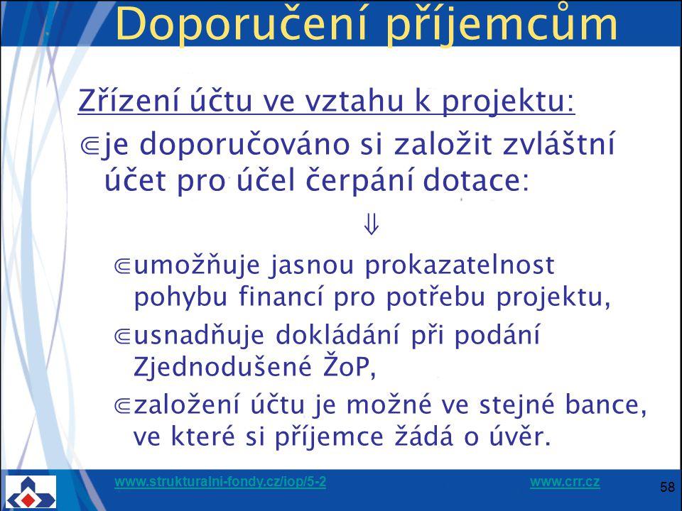 www.strukturalni-fondy.cz/iop/5-2www.strukturalni-fondy.cz/iop/5-2 www.crr.czwww.crr.cz 58 Doporučení příjemcům Zřízení účtu ve vztahu k projektu: ⋐je